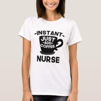 Instant Nurse Just Add Coffee T-Shirt