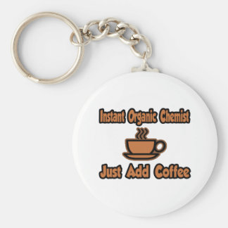 Instant Organic Chemist...Just Add Coffee Keychain