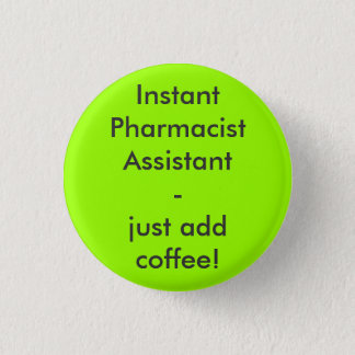 Instant Pharmacist Assistant - ADD coffee just! 1 Inch Round Button