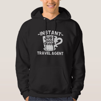 Instant Travel Agent Just Add Coffee Hoodie