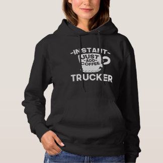 Instant Trucker Just Add Coffee Hoodie