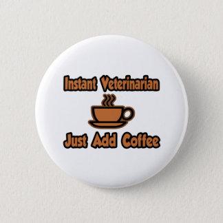 Instant Veterinarian...Just Add Coffee 2 Inch Round Button