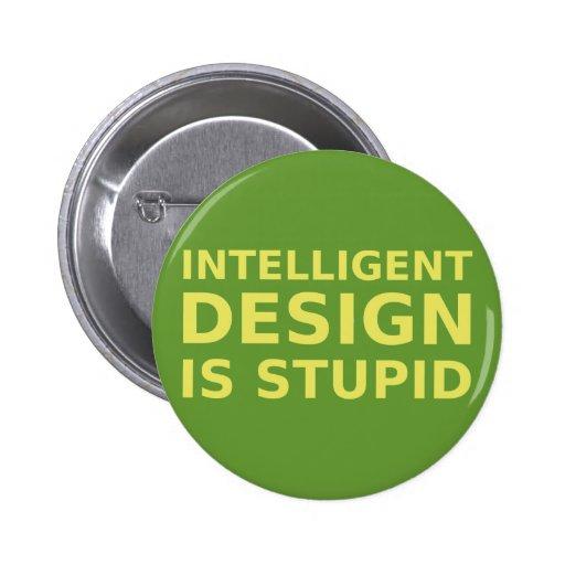 Intelligent Design Is Stupid Pin