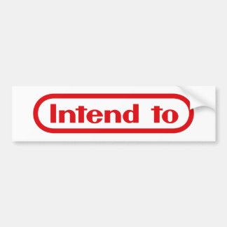 Intend to bumper sticker