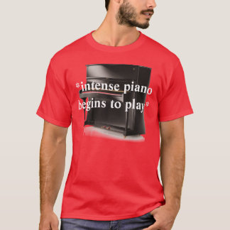 *intense piano begins to play* T-Shirt