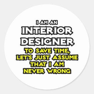 Interior Designer...Assume I Am Never Wrong Round Sticker