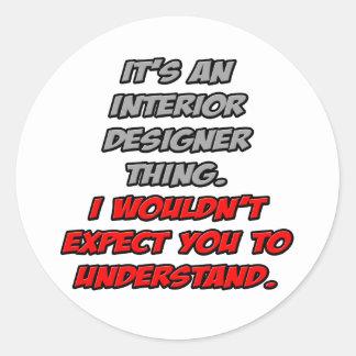 Interior Designer .. You Wouldn't Understand Round Sticker