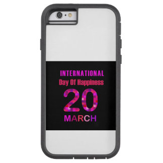 International Day of Happiness- Commemorative Day Tough Xtreme iPhone 6 Case