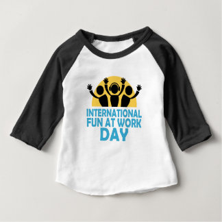 International Fun At Work Day - Appreciation Day Baby T-Shirt