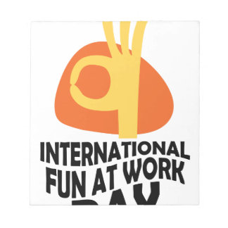 International Fun At Work Day - Appreciation Day Notepad