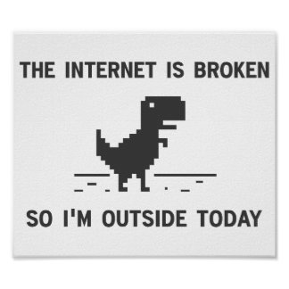 Internet Is broken So I'm Outside Today Poster