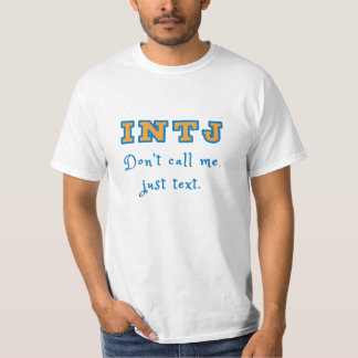 INTJ Don't call me, just text. T-Shirt