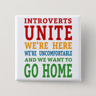 Introverts Unite - We're here and want to go home! 2 Inch Square Button