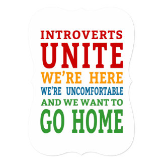 Introverts Unite - We're here and want to go home! Card