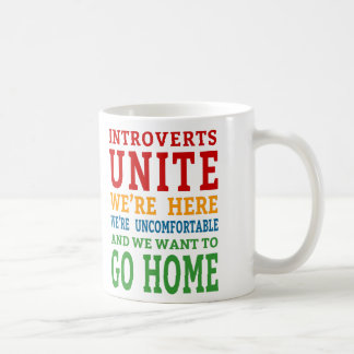 Introverts Unite - We're here and want to go home! Coffee Mug