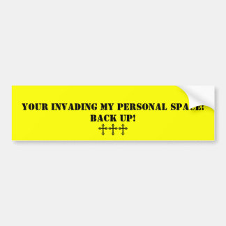 Invading My Personal Space Bumper Sticker