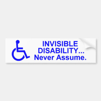 Invisible Disability... Never Assume. Bumper Sticker