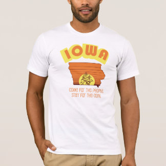 """Iowa.  Come for the Corn, Stay for the People"" T- T-Shirt"