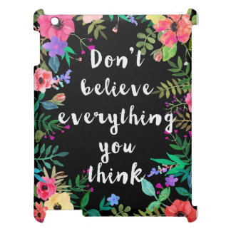iPad Case: Don't Believe Everything You Think iPad Cases
