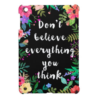 iPad Mini Case: Don't Believe Everything You Think iPad Mini Cases