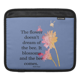 iPad Sleeve The flower doesn't dream of the bee