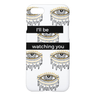 "Iphone 7 ""I'll be watching you"" Case"