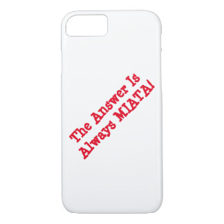 """iPhone case: """"The Answer Is Always MIATA!"""" iPhone 7 Case"""