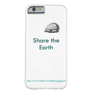 "iPhone Tiny hedgehog: ""Share the Earth"" Barely There iPhone 6 Case"