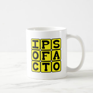 Ipso Facto, By The Act Itself Latin Phrase Coffee Mug