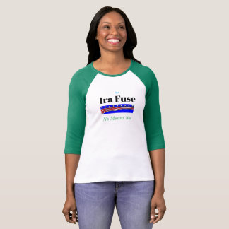 Ira Fuse No Means No Crazy Campaign Shirt