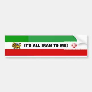 "Iran Flag""It's all Iran to me"" Bumper Sticker"