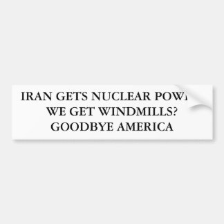 IRAN GETS NUCLEAR POWER.WE GET WINDMILLS?GOODBY... BUMPER STICKER