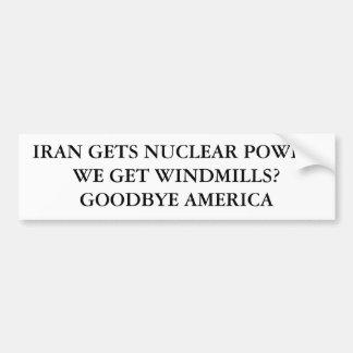 IRAN GETS NUCLEAR POWER.WE GET WINDMILLS?GOODBY... BUMPER STICKER