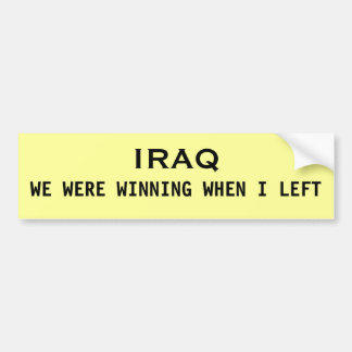 IRAQ, WE WERE WINNING WHEN I LEFT BUMPER STICKER