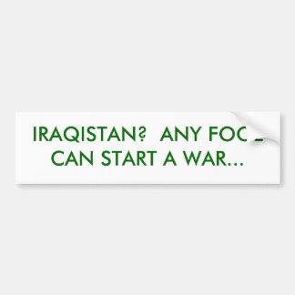IRAQISTAN?  ANY FOOL CAN START A WAR... BUMPER STICKER