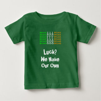 Ireland - Luck? We Make Our Own Baby T-Shirt