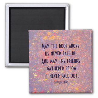 Irish Blessing magnet. Roof Above & Friends Below Magnet