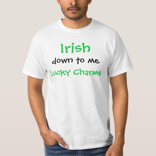 Irish down to me Lucky Charms! T-Shirt