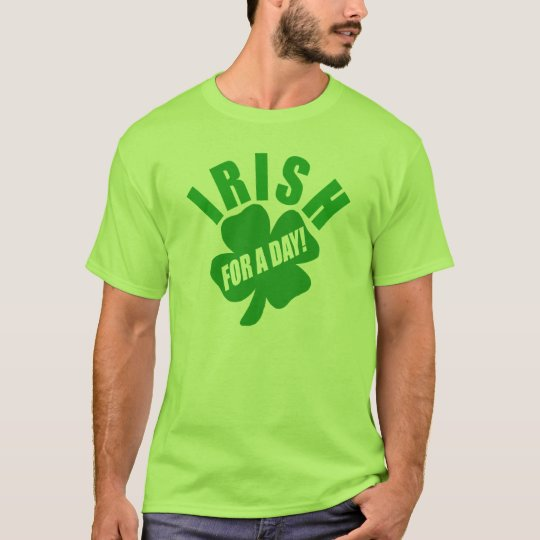 Irish For A Day - St Patrick's Day T-Shirt