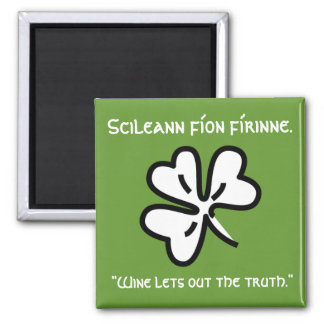 "Irish Gaelic saying ""Wine Lets out the Truth."" Magnet"