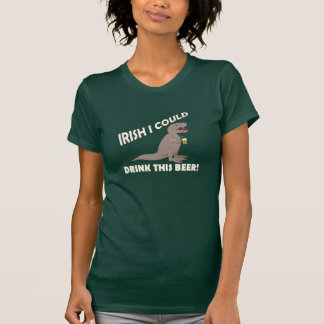 Irish I Could Drink This Beer, Funny T-Rex T-Shirt