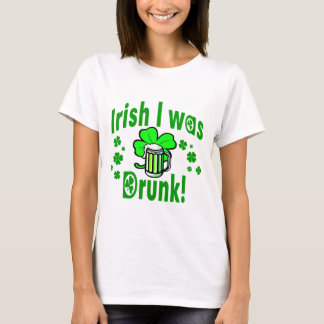 Irish I was drunk /1 T-Shirt