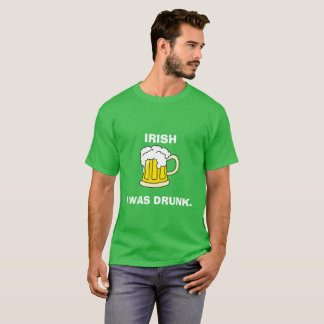 IRISH I WAS DRUNK ST. PATRICK'S DAY SHIRT