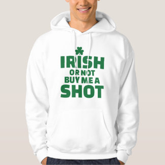 Irish or not buy me a shot hoodie