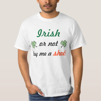 Irish or not buy me a shot! T-Shirt