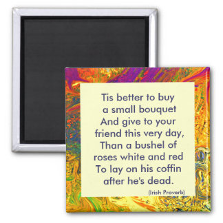 Irish Proverb. Tis better to buy a small bouquet Magnet