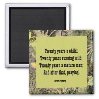 Irish Proverb. twenty year cycles of life Magnet