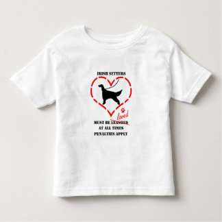 Irish Setters Must Be Loved Toddler T-shirt