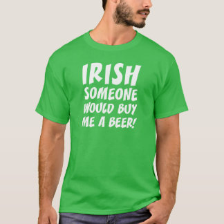 Irish Someone Would Buy Me A Beer T-Shirt