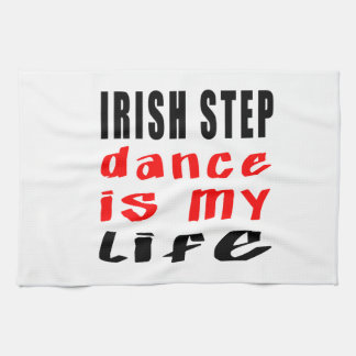Irish Stepdance is my life Kitchen Towel